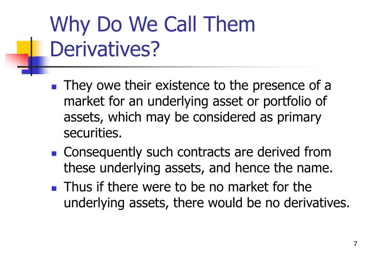 Why Do We Call Them Derivatives?
