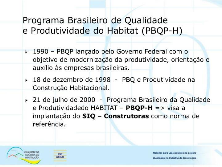 1990 – PBQP lançado pelo Governo Federal com o objetivo de modernização da produtividade, orientação e auxílio às empresas brasileiras.