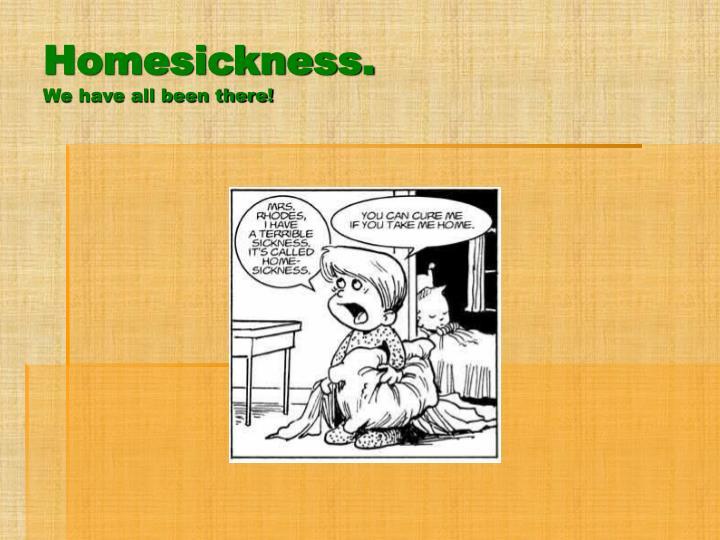 Homesickness.