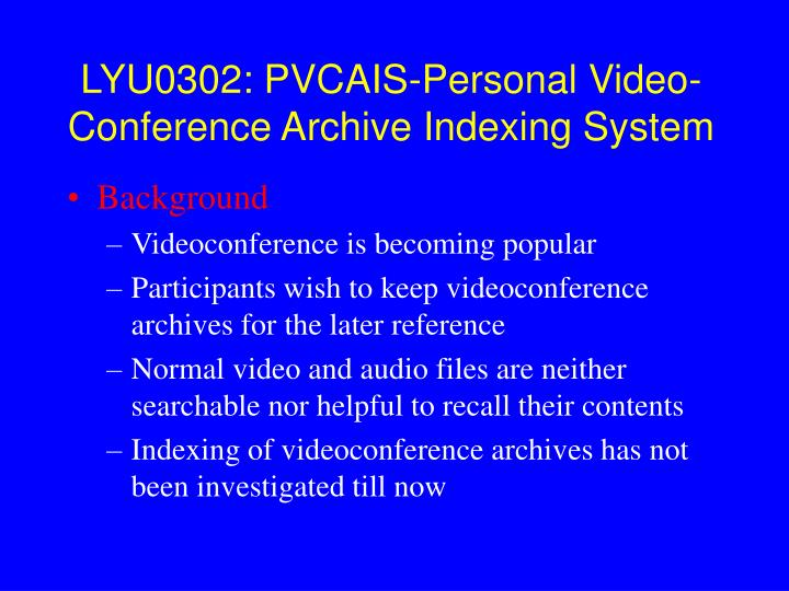 LYU0302: PVCAIS-Personal Video-Conference Archive Indexing System