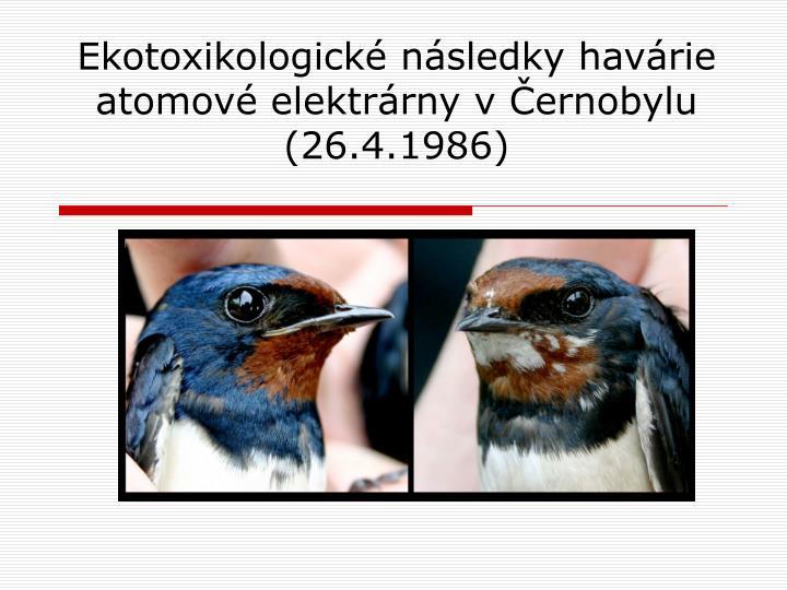 ekotoxikologick n sledky hav rie atomov elektr rny v ernobylu 26 4 1986