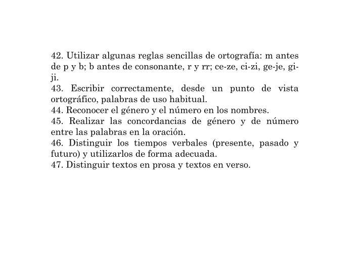 42. Utilizar algunas reglas sencillas de ortografía: m antes de p y b; b antes de consonante, r y rr; ce-ze, ci-zi, ge-je, gi-ji.