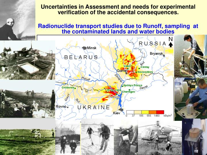 Uncertainties in Assessment and needs for experimental verification of the accidental consequences.