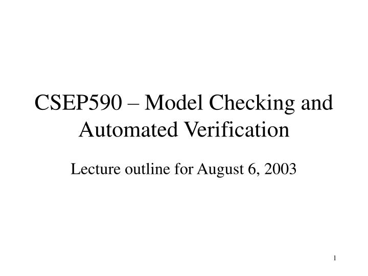 Csep590 model checking and automated verification