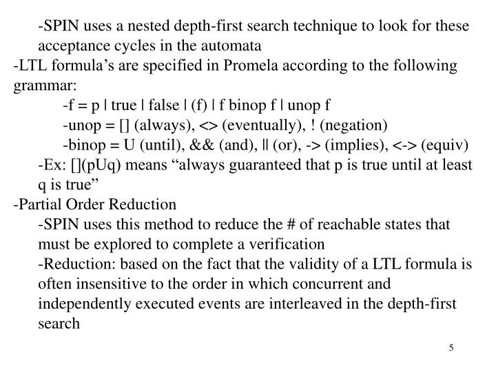 SPIN uses a nested depth-first search technique to look for these acceptance cycles in the automata