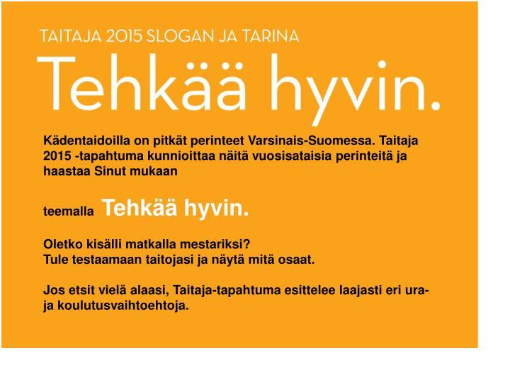 Kädentaidoilla on pitkät perinteet Varsinais-Suomessa. Taitaja 2015 -tapahtuma kunnioittaa näitä vuosisataisia perinteitä ja haastaa Sinut mukaan