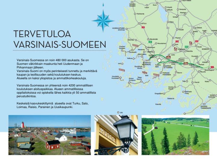 Varsinais-Suomessa on noin 480 000 asukasta. Se on Suomen väkirikkain maakunta heti Uudenmaan ja Pirkanmaan jälkeen.