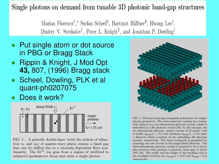 Put single atom or dot source in PBG or Bragg Stack