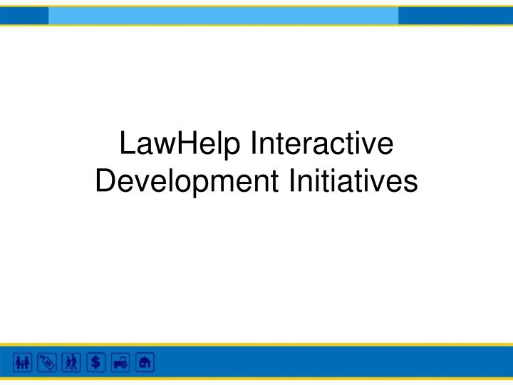 LawHelp Interactive  Development Initiatives