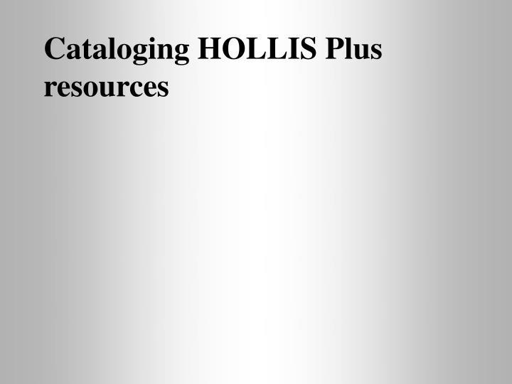 Cataloging HOLLIS Plus resources