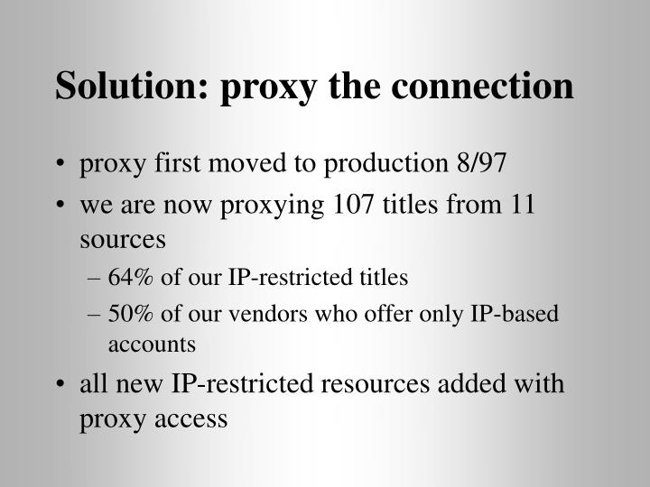 Solution: proxy the connection