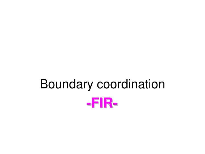 Boundary coordination