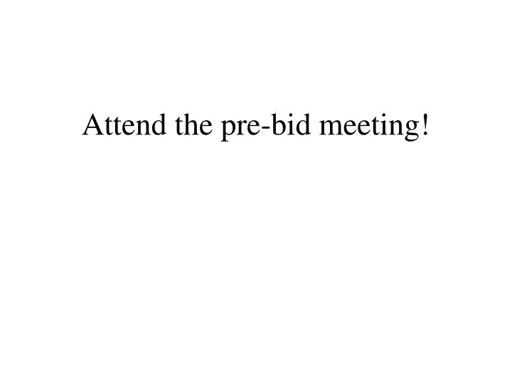 Attend the pre-bid meeting!