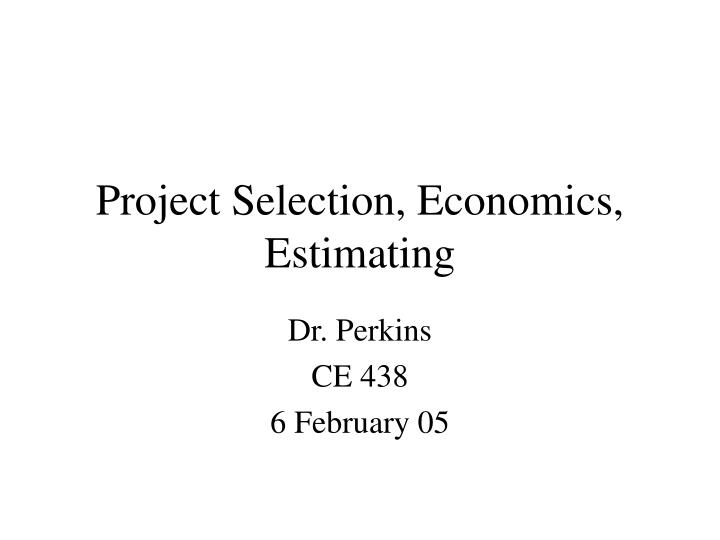 project selection economics estimating