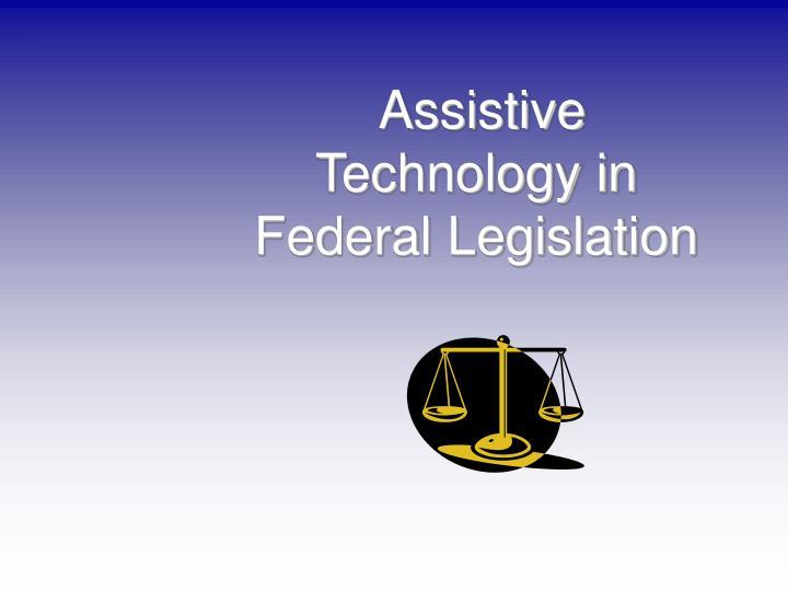 Assistive Technology in Federal Legislation