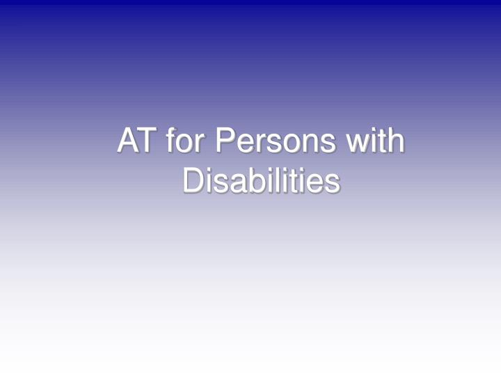 AT for Persons with Disabilities