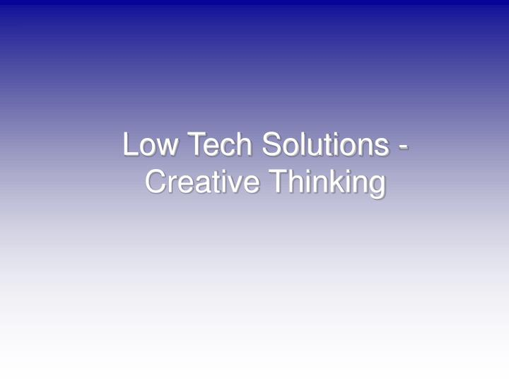 Low Tech Solutions -
