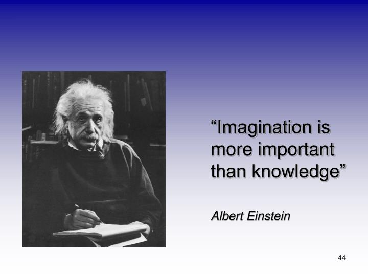 """""""Imagination is more important than knowledge"""""""