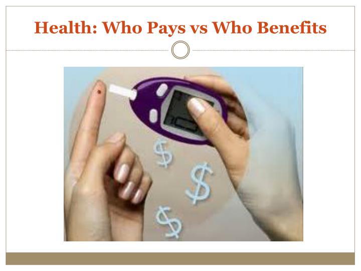 Health: Who Pays vs Who Benefits