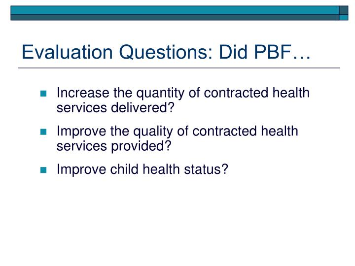 Evaluation Questions: Did PBF…