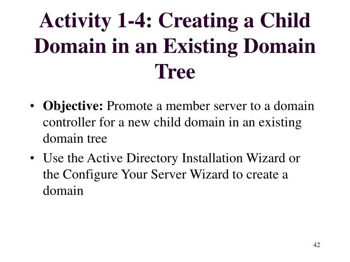 Activity 1-4: Creating a Child Domain in an Existing Domain Tree