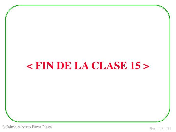 < FIN DE LA CLASE 15 >