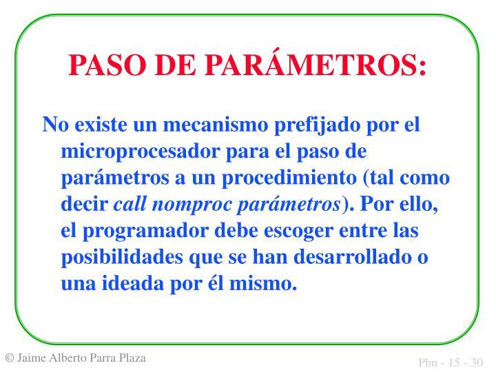 No existe un mecanismo prefijado por el microprocesador para el paso de parámetros a un procedimiento (tal como decir