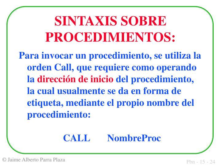 Para invocar un procedimiento, se utiliza la orden Call, que requiere como operando la