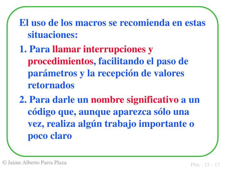 El uso de los macros se recomienda en estas situaciones:
