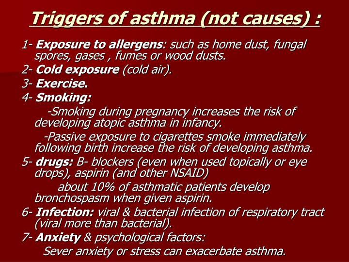 Triggers of asthma (not causes) :
