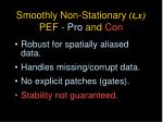 smoothly non stationary t x pef pro and con