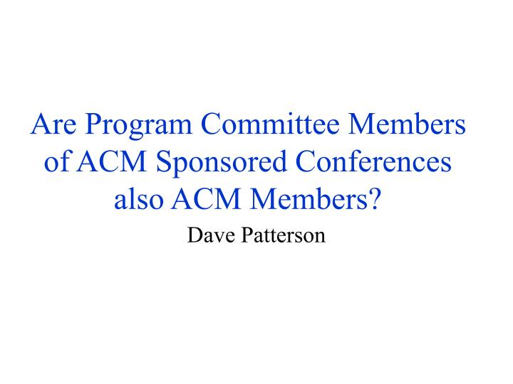 Are program committee members of acm sponsored conferences also acm members