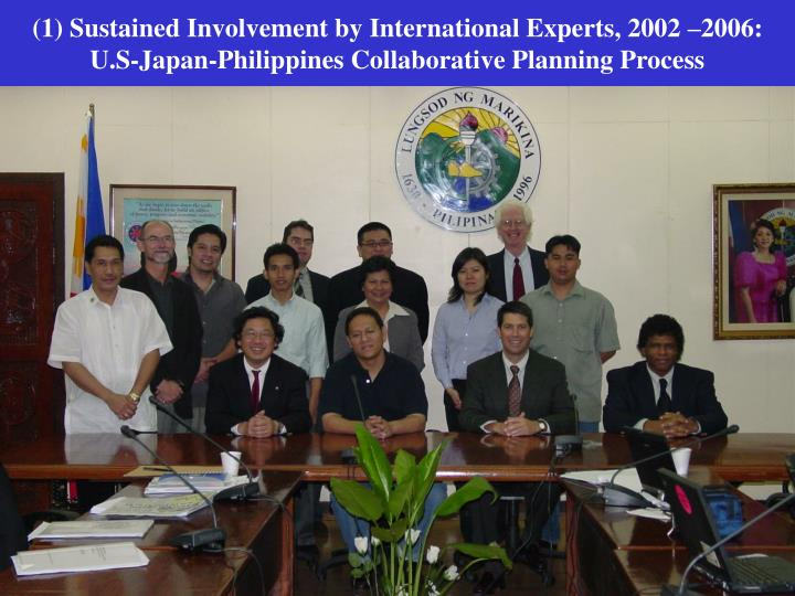 (1) Sustained Involvement by International Experts, 2002 –2006: U.S-Japan-Philippines Collaborative Planning Process