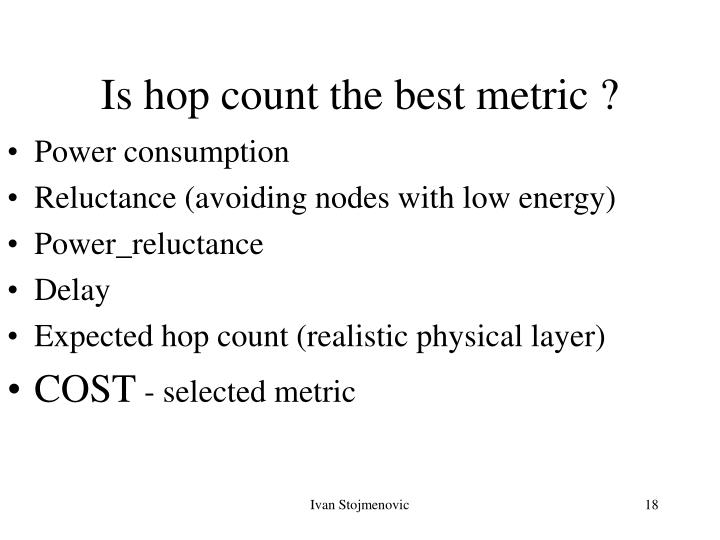 Is hop count the best metric ?
