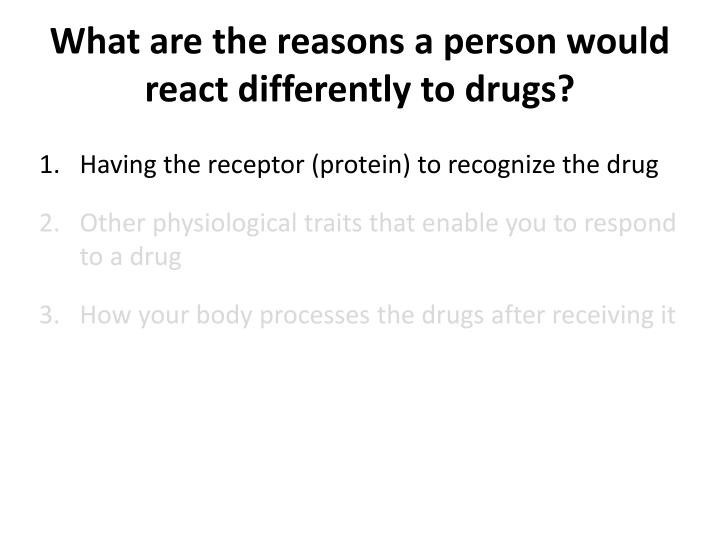 What are the reasons a person would react differently to drugs?