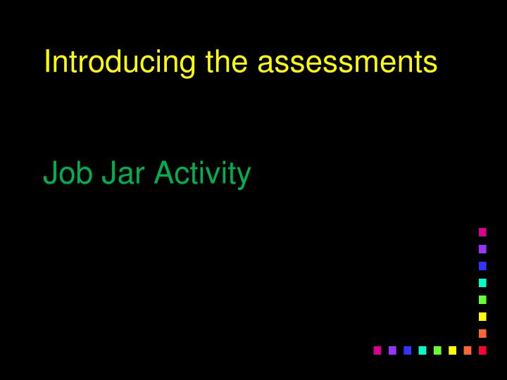Introducing the assessments