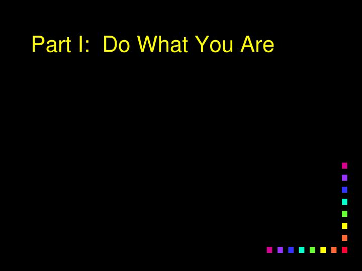 Part I:  Do What You Are