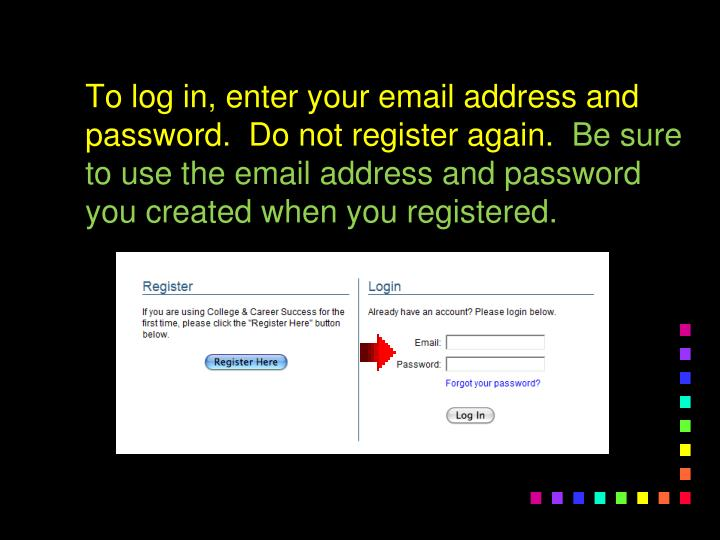 To log in, enter your email address and password.  Do not register again.