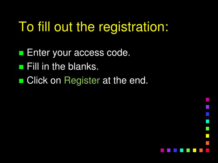 To fill out the registration:
