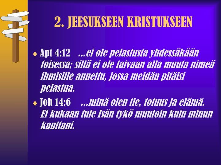 2. JEESUKSEEN KRISTUKSEEN