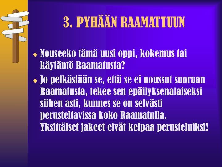 3. PYHÄÄN RAAMATTUUN