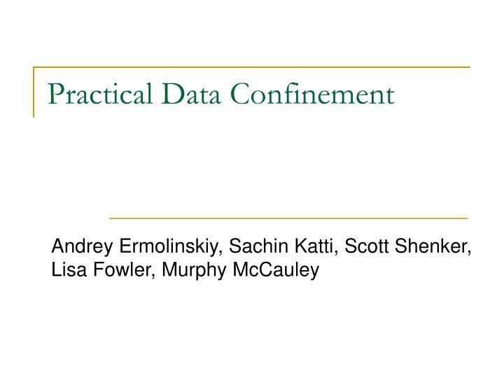 Practical Data Confinement