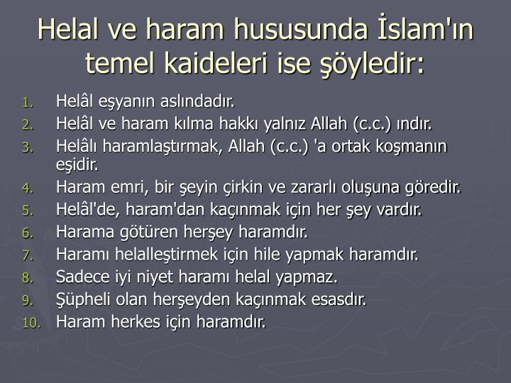 Helal ve haram hususunda İslam'ın temel kaideleri ise şöyledir: