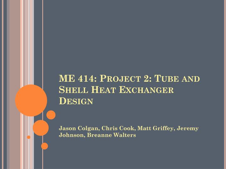 ME 414: Project 2: Tube and Shell Heat Exchanger Design