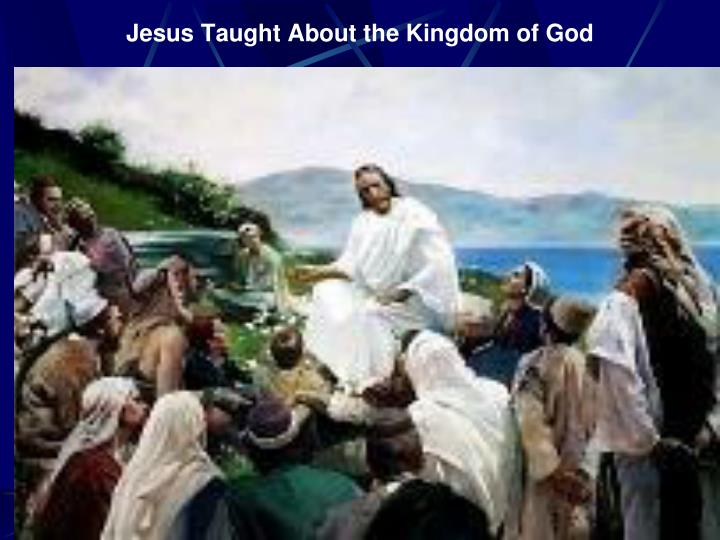 Jesus Taught About the Kingdom of God