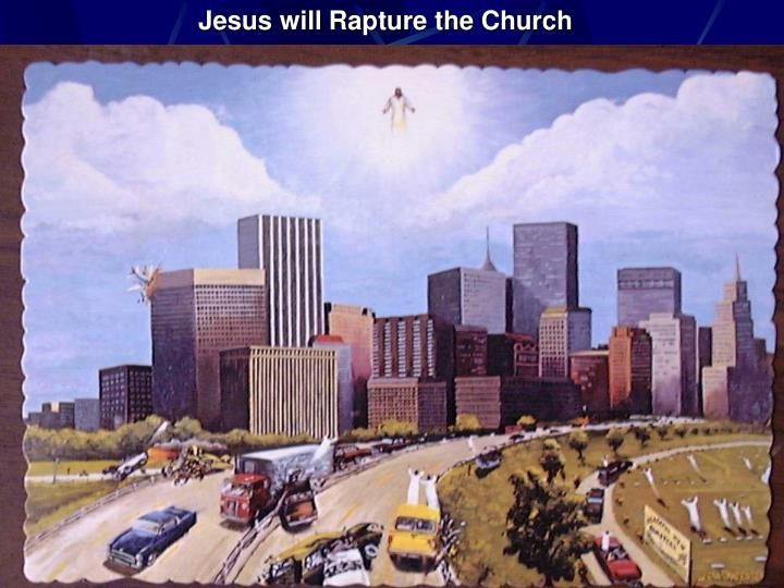 Jesus will Rapture the Church