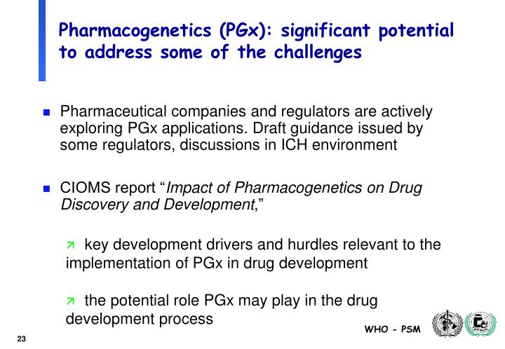 Pharmacogenetics (PGx): significant potential to address some of the challenges