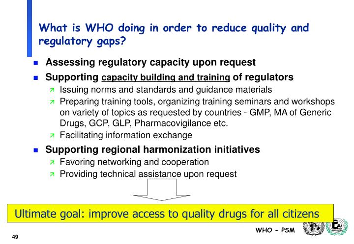 What is WHO doing in order to reduce quality and regulatory gaps?