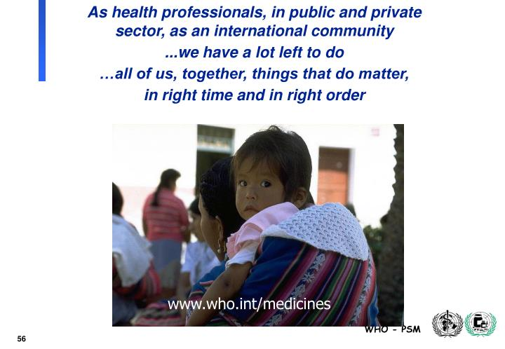 As health professionals, in public and private sector, as an international community