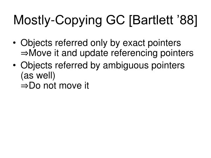 Mostly-Copying GC [Bartlett '88]